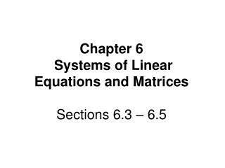 Chapter 6   Systems of Linear Equations and Matrices Sections 6.3 – 6.5