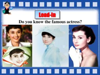 Do you know the famous actress?