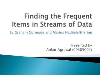 Finding the Frequent Items in Streams of Data