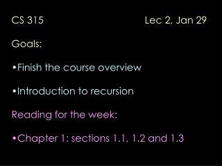 CS 315                                     Lec 2, Jan 29 Goals: Finish the course overview