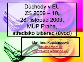 Důchody v EU ZS  2009 – 10,  28. listopad 2009,  MUP Praha,  středisko Liberec (úvod)
