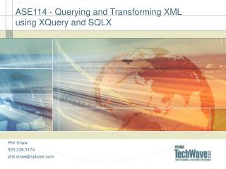 ASE114 - Querying and Transforming XML using XQuery and SQLX