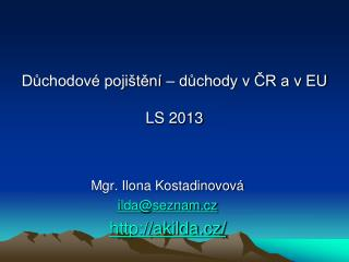 Důchodové pojištění – důchody v ČR a v EU LS 2013
