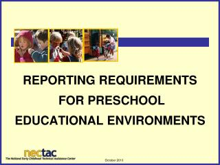 Reporting Requirements  for Preschool Educational Environments