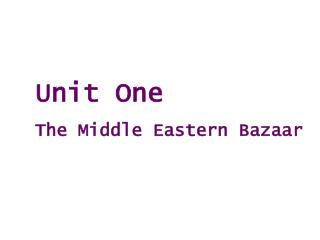Unit One The Middle Eastern Bazaar