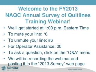 Welcome to the FY2013  NAQC Annual Survey of Quitlines Training Webinar!