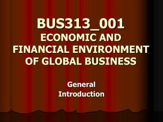 BUS313_001 ECONOMIC AND FINANCIAL ENVIRONMENT OF GLOBAL BUSINESS