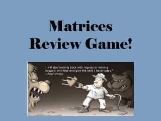 Matrices Review Game!