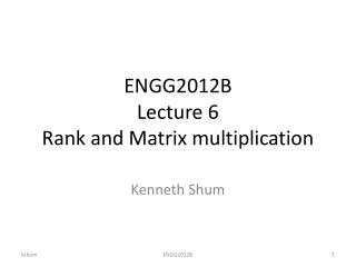 ENGG2012B Lecture 6 Rank and Matrix multiplication
