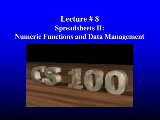 Lecture # 8 Spreadsheets II: Numeric Functions and Data Management