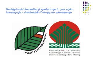 """Umiejętność konsultacji społecznych  """"na styku inwestycje – środowisko"""" drogą do ekorozwoju"""