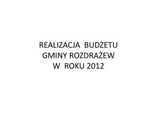 REALIZACJA  BUDŻETU   GMINY ROZDRAŻEW  W  ROKU 2012