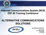National Communications System NCS ESF 2 Training Conference   ALTERNATIVE COMMUNICATIONS SOLUTIONS