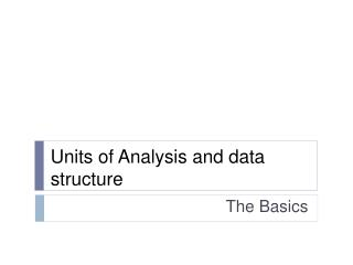 Units of Analysis and data structure