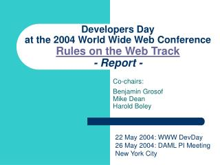 Developers Day at the 2004 World Wide Web Conference Rules on the Web Track - Report -