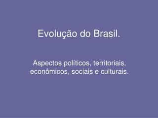 Evolução do Brasil.