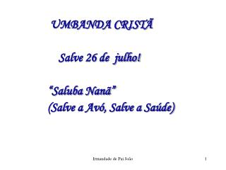"UMBANDA CRISTÃ     Salve 26 de  julho! ""Saluba Nanã"" (Salve a Avó, Salve a Saúde)"