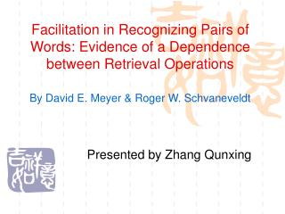 Facilitation in Recognizing Pairs of Words: Evidence of a Dependence between Retrieval Operations   By David E. Meyer  R