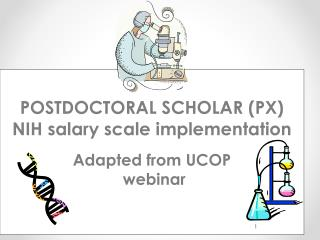 POSTDOCTORAL SCHOLAR (PX) NIH salary scale implementation Adapted from UCOP  webinar