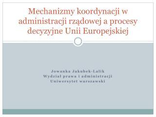 Mechanizmy koordynacji w administracji rz?dowej a procesy decyzyjne Unii Europejskiej