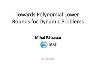 Towards Polynomial Lower  Bounds for Dynamic Problems