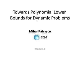 TowardsPolynomialLower Boundsfor Dynamic Problems
