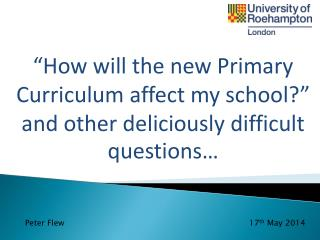 """How will the new Primary Curriculum affect my school?"" and other deliciously difficult questions…"