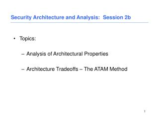 Topics:  Analysis of Architectural Properties  Architecture Tradeoffs   The ATAM Method