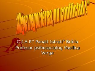 "C.I.A.P."" Panait Istrati"" Br ă ila Profesor psihosociolog Vasilica Varga"