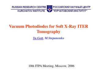 Vacuum Photodiodes for Soft X-Ray ITER Tomography Yu.Gott , M.Stepanenko