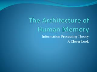 The Architecture of Human Memory