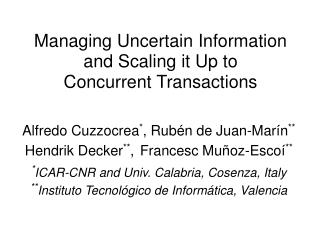 Managing Uncertain Information  and Scaling it Up to  Concurrent Transactions