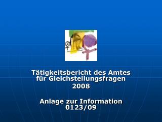 Tätigkeitsbericht des Amtes für Gleichstellungsfragen  2008 Anlage zur Information 0123/09
