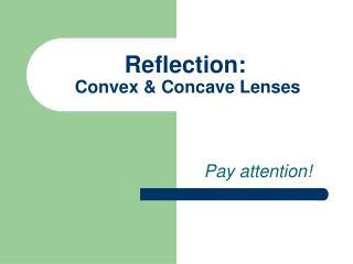 Reflection:  Convex & Concave Lenses