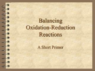 Balancing Oxidation-Reduction Reactions A Short Primer