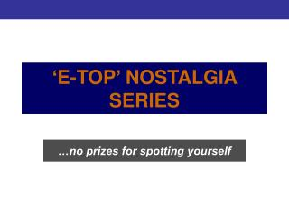 'E-TOP' NOSTALGIA SERIES