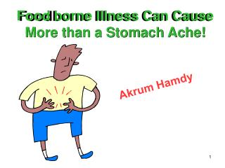 Food borne Illness Can Cause  More than a Stomach Ache!