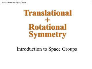 Translational + Rotational Symmetry