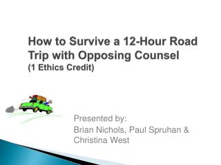 How to Survive a 12-Hour Road Trip with Opposing Counsel  (1 Ethics Credit)