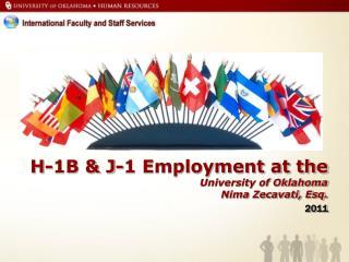 H-1B & J-1 Employment at the  University of Oklahoma  Nima Zecavati, Esq. 2011