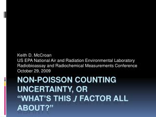 "Non-Poisson Counting Uncertainty, or ""What's this  J  Factor All About?"""
