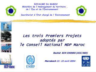 Les trois Premiers Projets adopt s par  le Conseil National MDP Maroc                     Rachid  ECH CHOKRI UCC