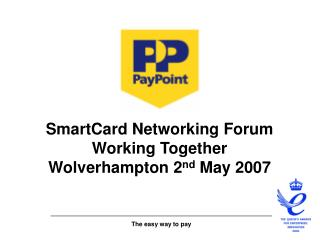 SmartCard Networking Forum Working Together Wolverhampton 2 nd  May 2007