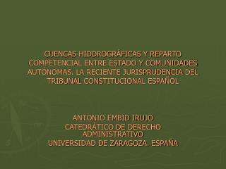 ANTONIO EMBID IRUJO CATEDRÁTICO DE DERECHO ADMINISTRATIVO UNIVERSIDAD DE ZARAGOZA. ESPAÑA