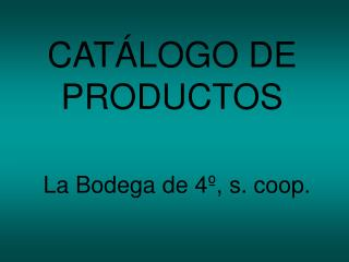 CATÁLOGO DE PRODUCTOS La Bodega de 4º, s. coop.