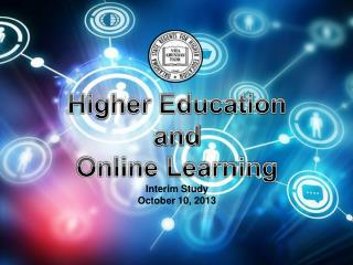 Higher Education and  Online Learning Interim Study October 10, 2013