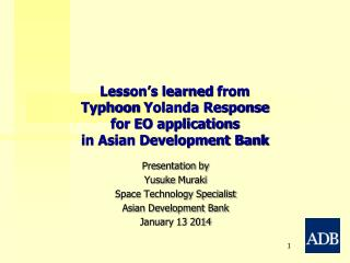 Lesson's learned  from  Typhoon  Yolanda Response  for EO applications in Asian Development Bank
