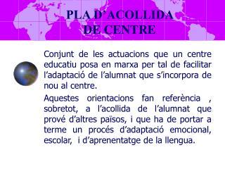 PLA D'ACOLLIDA  DE CENTRE