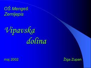 OŠ Mengeš Zemljepis Vipavska             dolina maj 2002 Žiga Zupan