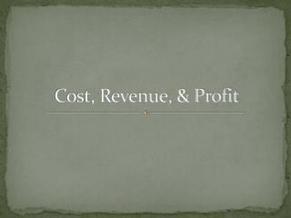 Cost, Revenue, & Profit